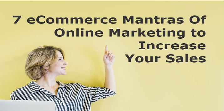 7 eCommerce Mantras of Online Marketing to Increase Your Sales