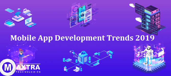 Mobile App Development Trends 2019 You Must Follow