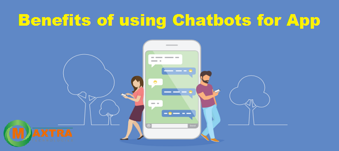 Benefits of using Chatbots for App Business