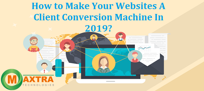 How to Make Your Websites A Client Conversion Machine In 2019?