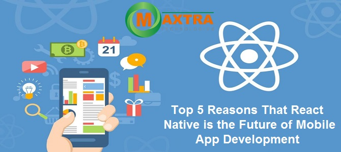 Top 5 Reasons That React Native is the Future of Mobile App Development