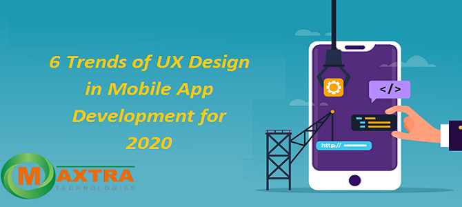 6 Trends of UX Design in Mobile App Development for 2020
