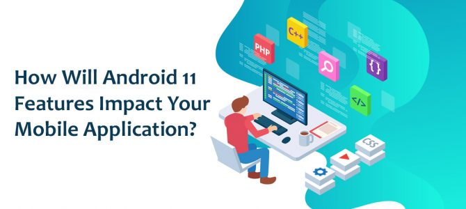 How Will Android 11 Features Impact Your Mobile Application?