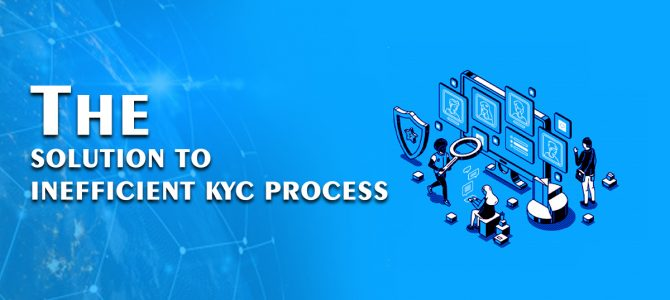 Blockchain: The Solution to Inefficient KYC Process