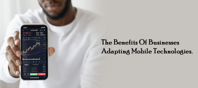 The Benefits Of Businesses Adapting Mobile Technologies