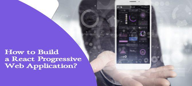 How to Build a React Progressive Web Application?