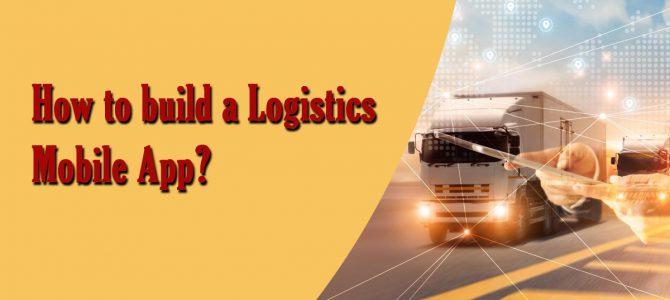 How To Build a Logistics Mobile App?