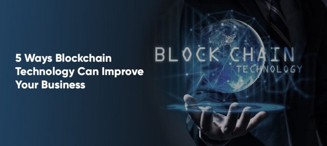 5 Ways Blockchain Technology Can Improve Your Business