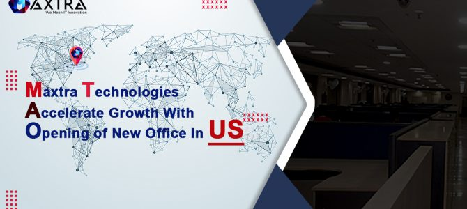 Maxtra Technologies Accelerate Growth With Opening of New Office In US